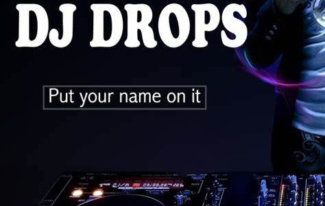 What are dj drops ?